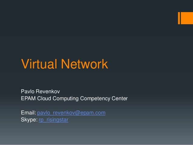 Virtual Network Pavlo Revenkov EPAM Cloud Computing Competency Center Email: pavlo_revenkov@epam.com Skype: rp_risingstar