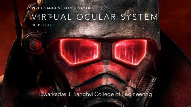 V I R T U A L O C U L A R S Y S T E M V I V E K S A N G H V I J A I N | | N A YA N S E T H Dwarkadas J. Sanghvi College of...