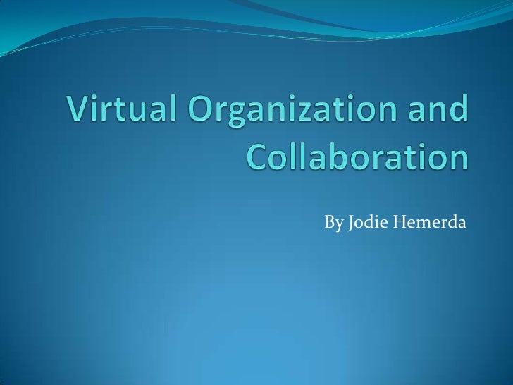 Virtual Organization and Collaboration<br />By Jodie Hemerda<br />