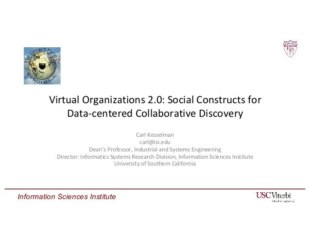 Information Sciences Institute Virtual Organizations 2.0: Social Constructs for Data-centered Collaborative Discovery Carl...