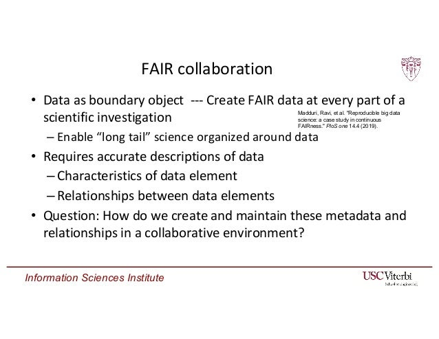Information Sciences Institute FAIR collaboration • Data as boundary object --- Create FAIR data at every part of a scient...