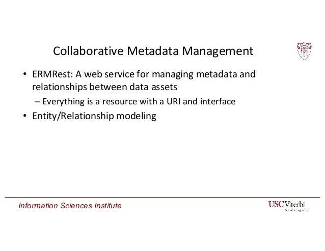 Information Sciences Institute Collaborative Metadata Management • ERMRest: A web service for managing metadata and relati...