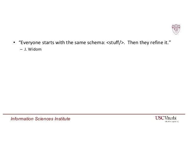 "Information Sciences Institute • ""Everyone starts with the same schema: <stuff/>. Then they refine it."" – J. Widom"