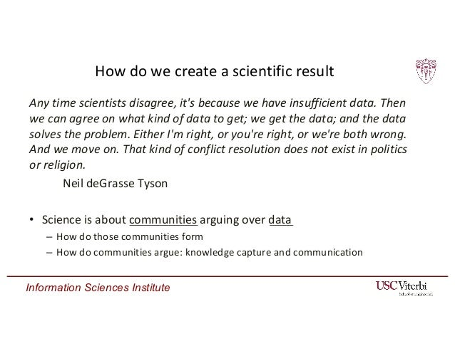 Information Sciences Institute How do we create a scientific result Any time scientists disagree, it's because we have ins...
