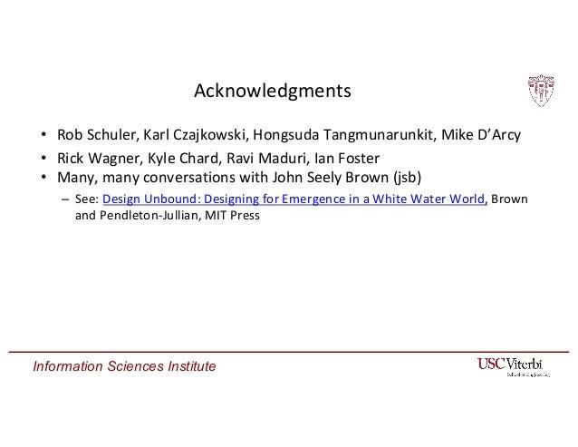 Information Sciences Institute Acknowledgments • Rob Schuler, Karl Czajkowski, Hongsuda Tangmunarunkit, Mike D'Arcy • Rick...