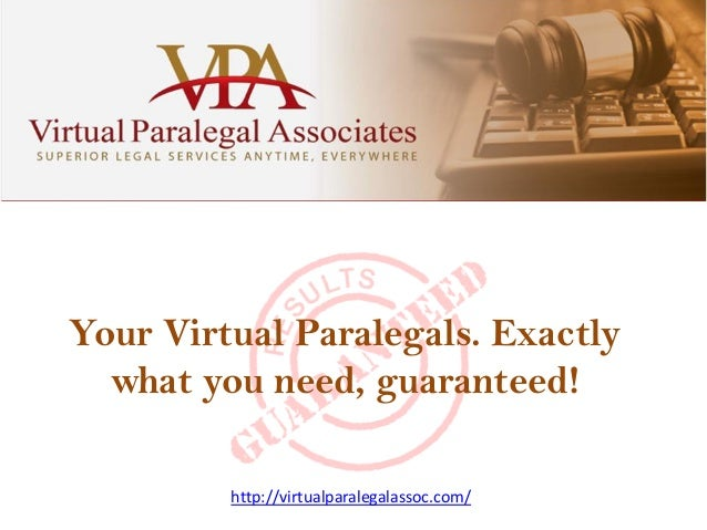 Your Virtual Paralegals. Exactly what you need, guaranteed! http://virtualparalegalassoc.com/