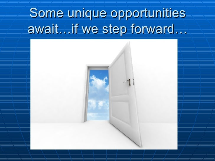 Some unique opportunities await…if we step forward…