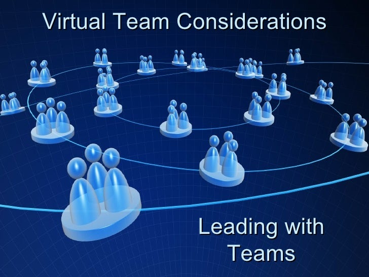 Virtual Team Considerations Leading with Teams