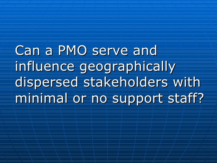 Can a PMO serve and influence geographically dispersed stakeholders with minimal or no support staff?