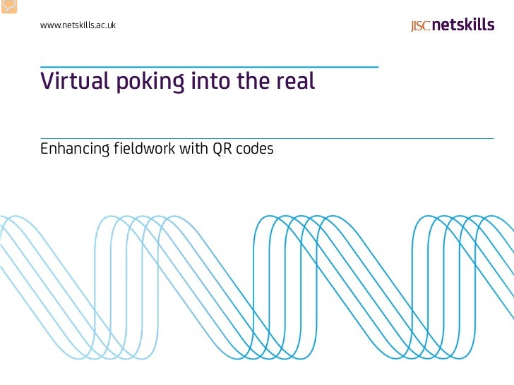 www.netskills.ac.ukVirtual poking into the realEnhancing fieldwork with QR codes