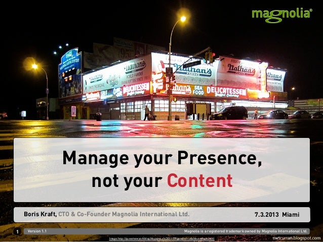 Manage your Presence,                     not your Content    Boris Kraft, CTO & Co-Founder Magnolia International Ltd.   ...
