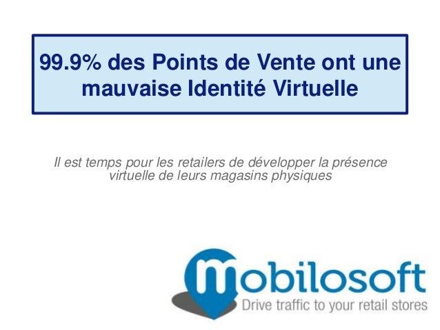 99.9% des Points de Vente ont une    mauvaise Identité Virtuelle Il est temps pour les retailers de développer la présence...