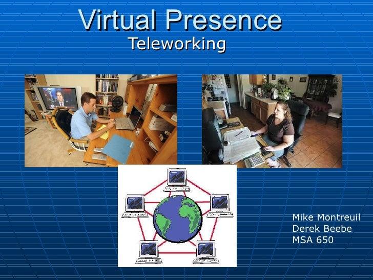 Virtual Presence Teleworking Mike Montreuil Derek Beebe MSA 650