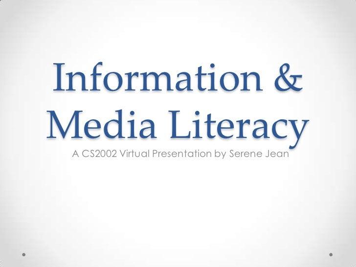 Information &Media Literacy A CS2002 Virtual Presentation by Serene Jean