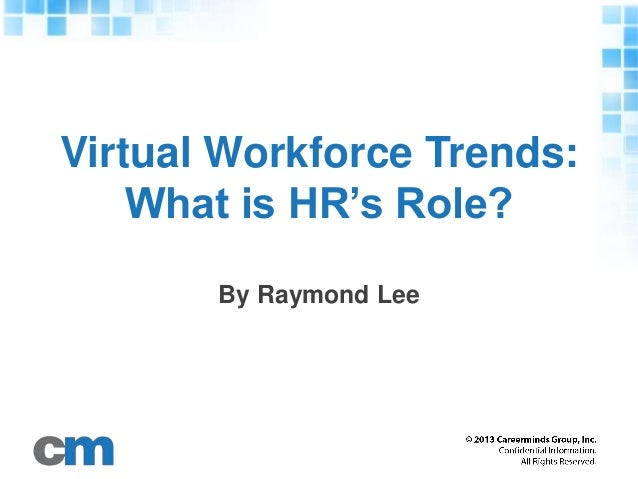 Virtual Workforce Trends: What is HR's Role? By Raymond Lee