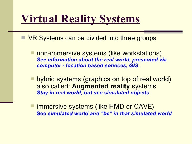 Virtual Reality Systems <ul><li>VR Systems can be divided into three groups </li></ul><ul><ul><li>non-immersive systems (l...