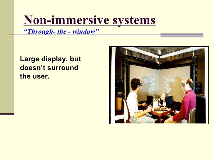 """Non-immersive systems """"Through- the - window"""" Large display, but doesn't surround the user."""