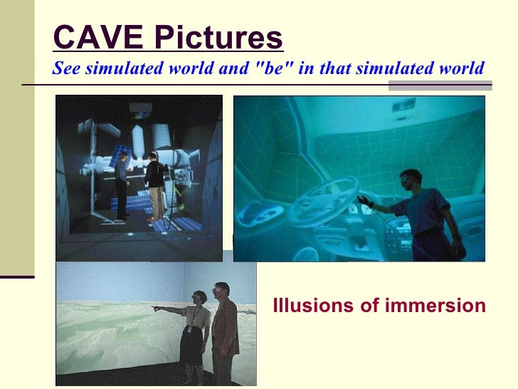 """CAVE Pictures See   simulated world and """"be"""" in that simulated world   Illusions of immersion"""