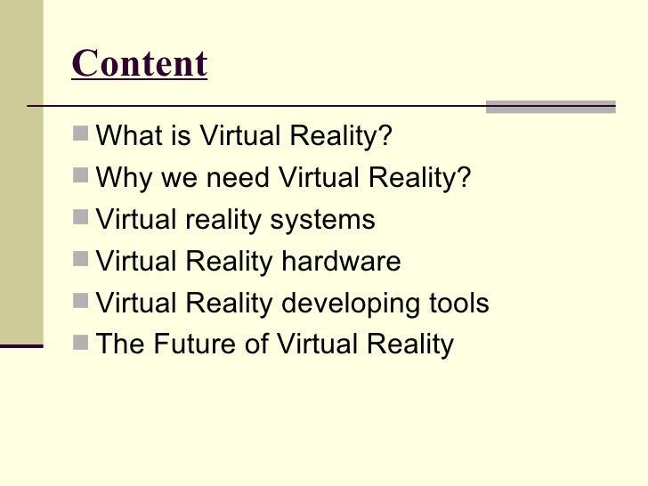 Content <ul><li>What is Virtual Reality? </li></ul><ul><li>Why we need Virtual Reality? </li></ul><ul><li>Virtual reality ...