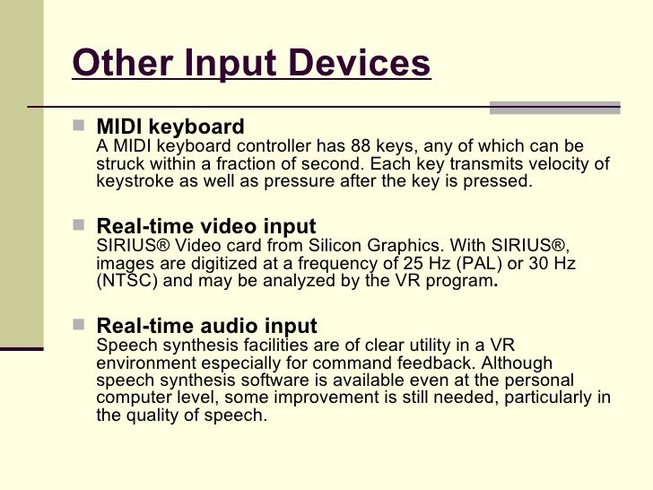 Other Input Devices <ul><li>MIDI keyboard A MIDI keyboard controller has 88 keys, any of which can be struck within a frac...