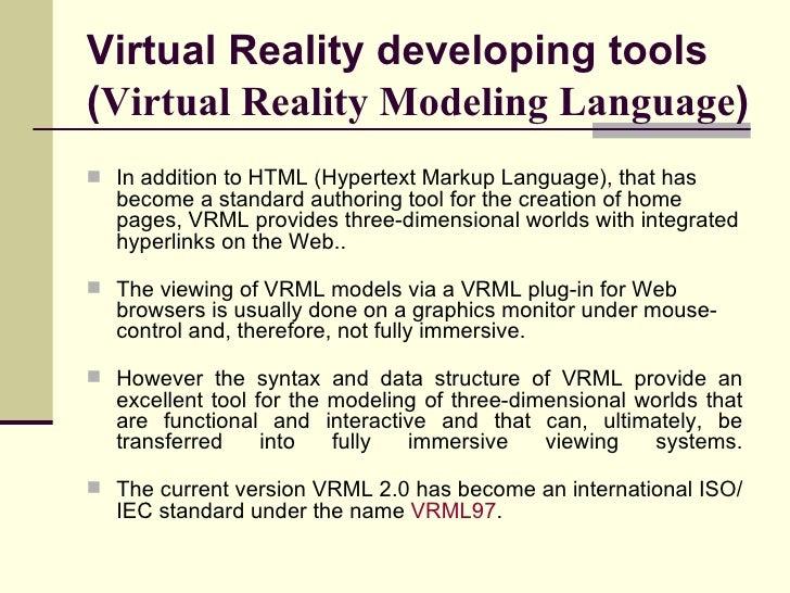 Virtual Reality developing tools ( Virtual Reality Modeling Language ) <ul><li>In addition to HTML (Hypertext Markup Langu...