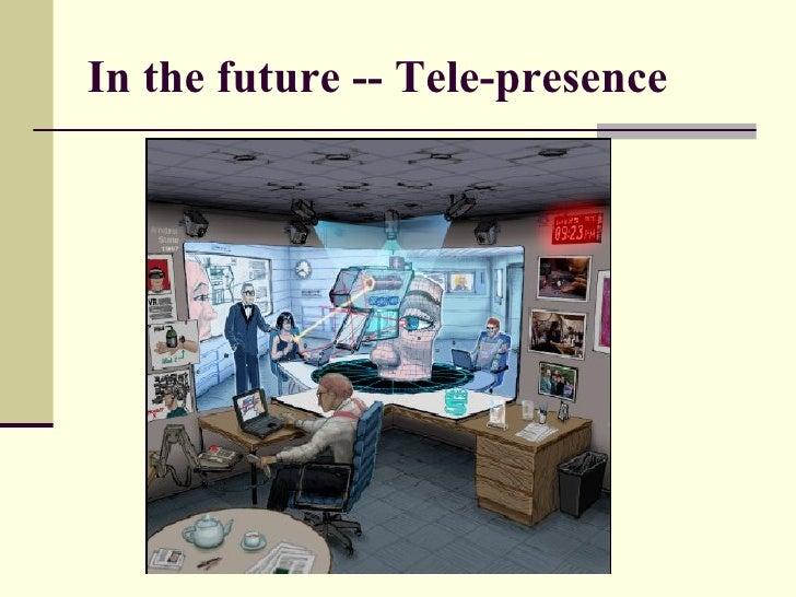 In the future -- Tele-presence