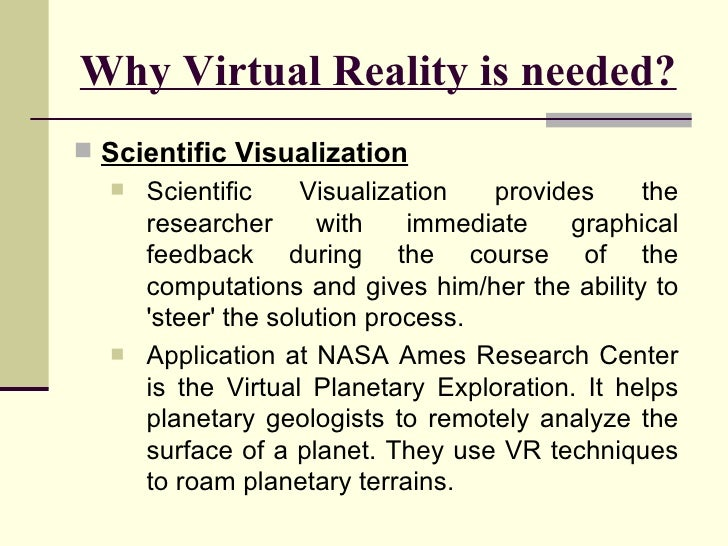 Why Virtual Reality is needed? <ul><li>Scientific Visualization </li></ul><ul><ul><li>Scientific Visualization provides th...