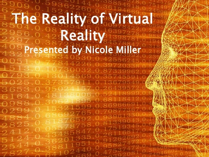 The Reality of Virtual Reality<br />Presented by Nicole Miller<br />