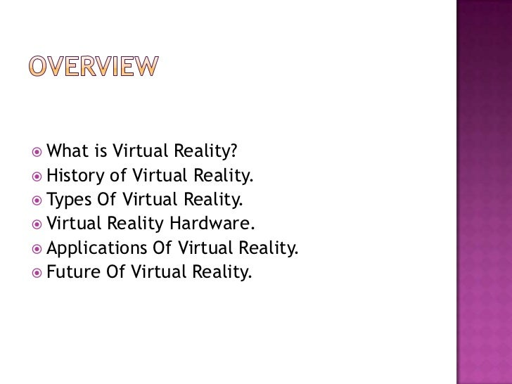  What  is Virtual Reality? History of Virtual Reality. Types Of Virtual Reality. Virtual Reality Hardware. Applicatio...