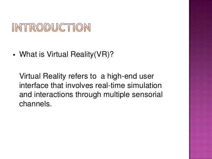    What is Virtual Reality(VR)?    Virtual Reality refers to a high-end user    interface that involves real-time simulat...