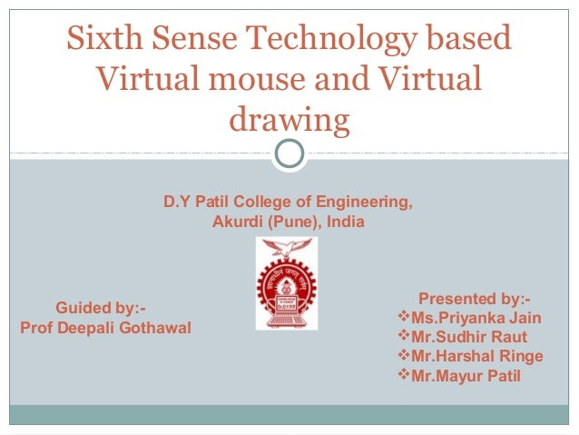 Sixth Sense Technology based       Virtual mouse and Virtual                drawing                 D.Y Patil College of E...