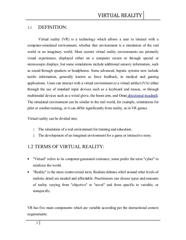 VIRTUAL REALITY DEFINITION:  1.1  Virtual reality (VR) is a technology which allows a user to interact with a computer-sim...