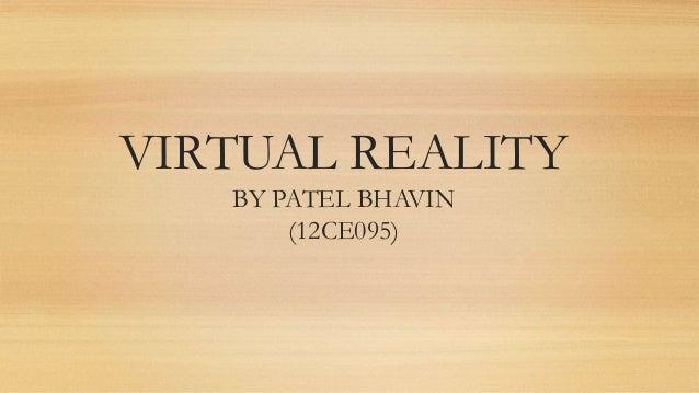 VIRTUAL REALITY BY PATEL BHAVIN (12CE095)