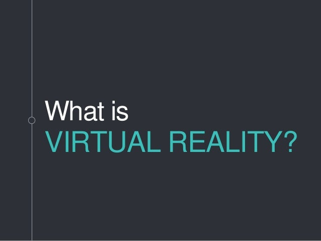d36806625b57 What is VIRTUAL REALITY
