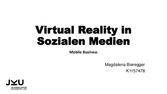 Virtual Reality in Sozialen Medien Mobile Business Magdalena Bieregger K1157478