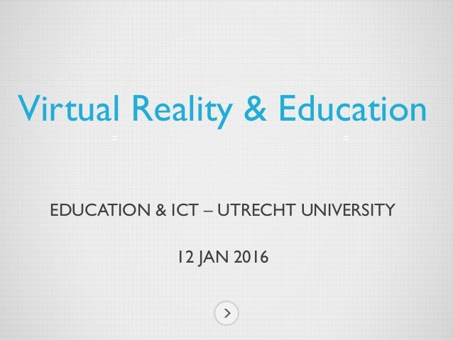 EDUCATION & ICT – UTRECHT UNIVERSITY 12 JAN 2016 Virtual Reality & Education