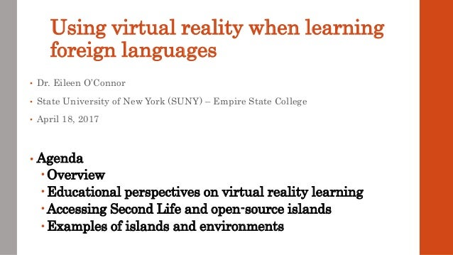 Using virtual reality when learning foreign languages • Dr. Eileen O'Connor • State University of New York (SUNY) – Empire...
