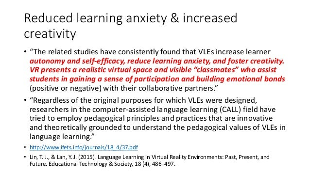 """Reduced learning anxiety & increased creativity • """"The related studies have consistently found that VLEs increase learner ..."""