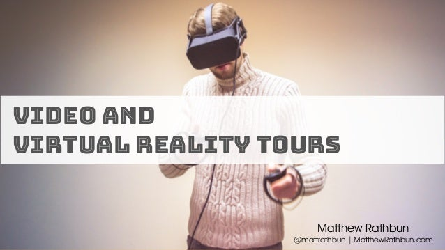 Video and Virtual Reality Tours Matthew Rathbun @mattrathbun | MatthewRathbun.com