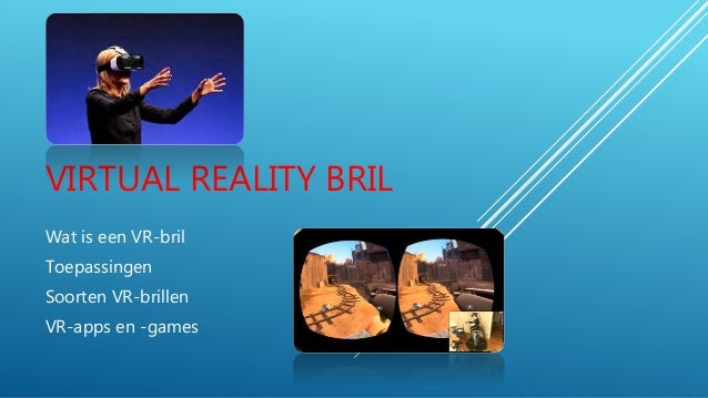 VIRTUAL REALITY BRIL Wat is een VR-bril Toepassingen Soorten VR-brillen VR-apps en -games
