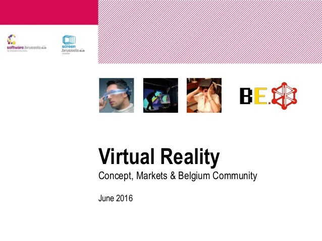 Virtual Reality Concept, Markets & Belgium Community June 2016