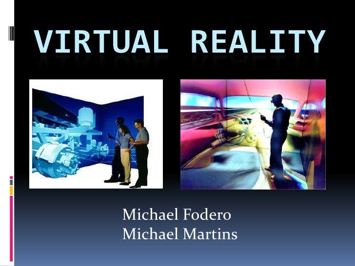 Virtual Reality<br />Michael Fodero<br />Michael Martins<br />