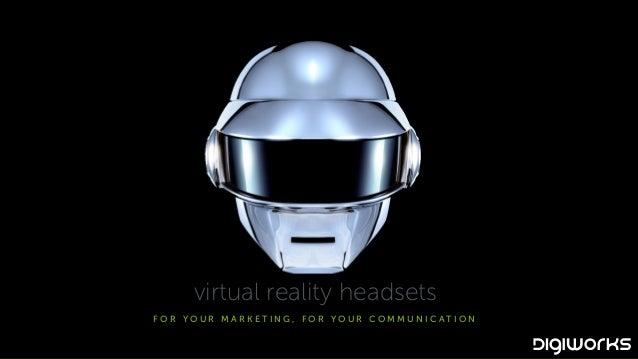F O R Y O U R M A R K E T I N G , F O R Y O U R C O M M U N I C A T I O N virtual reality headsets