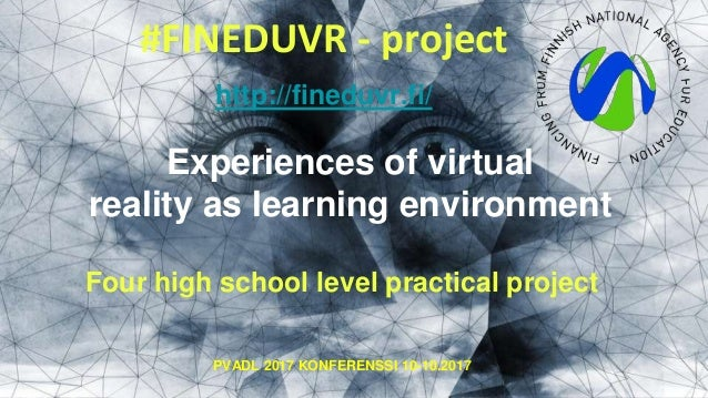 #FINEDUVR - project Experiences of virtual reality as learning environment http://fineduvr.fi/ Four high school level prac...