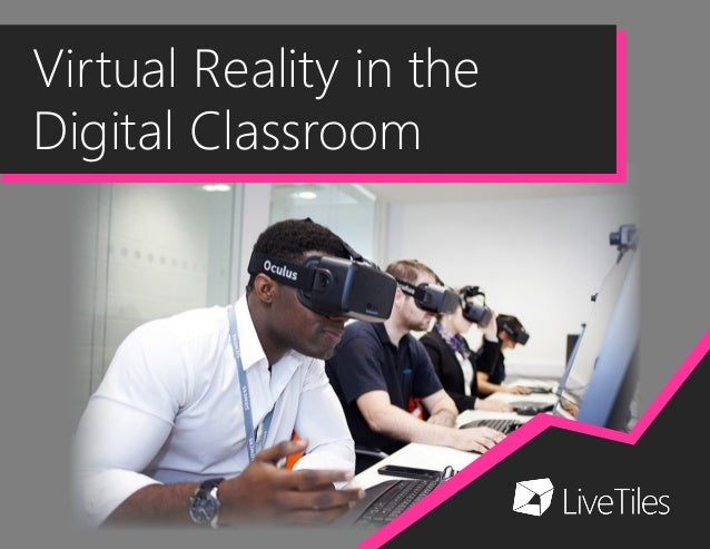 Virtual Reality in the Digital Classroom