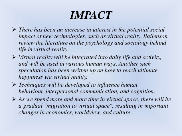 IMPACT  There has been an increase in interest in the potential social impact of new technologies, such as virtual realit...