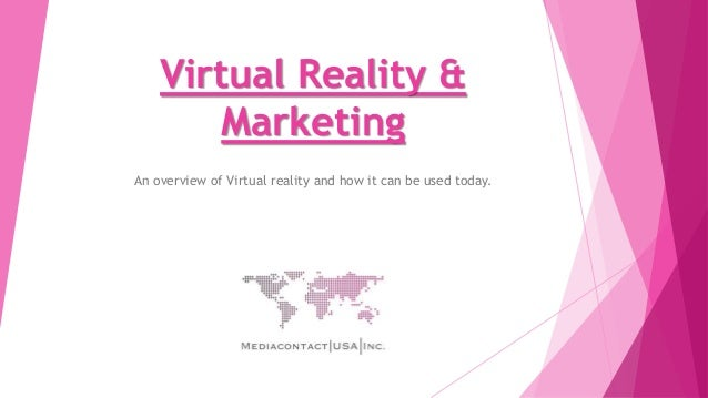 Virtual Reality & Marketing An overview of Virtual reality and how it can be used today.