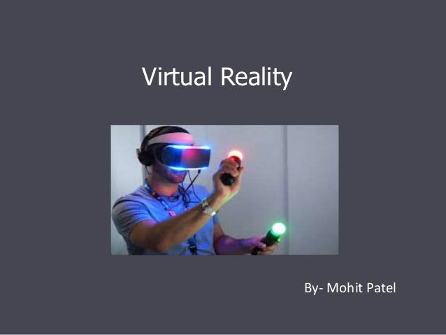 Virtual Reality By- Mohit Patel