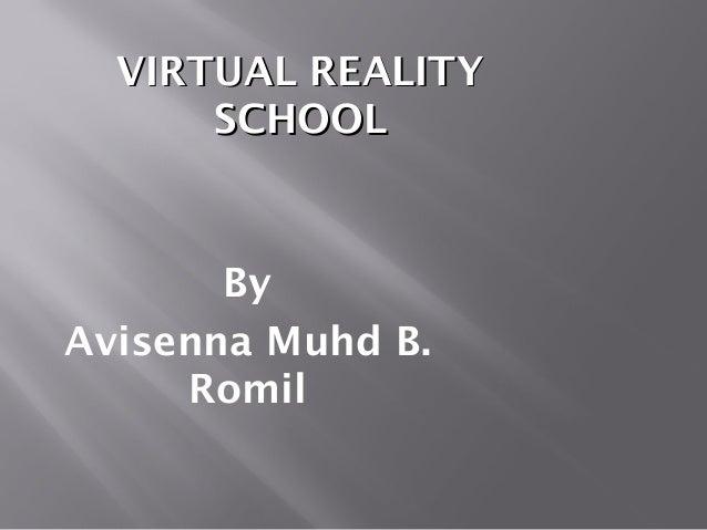 VIRTUAL REALITYVIRTUAL REALITYSCHOOLSCHOOLByAvisenna Muhd B.Romil
