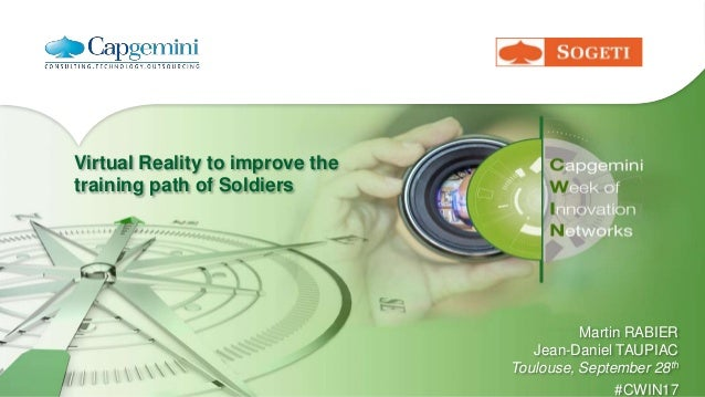 Virtual Reality to improve the training path of Soldiers Martin RABIER Jean-Daniel TAUPIAC Toulouse, September 28th #CWIN17